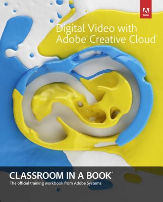 Digital Video With Adobe Creative Cloud Classroom in a Book By Adobe Creative Team (COR)